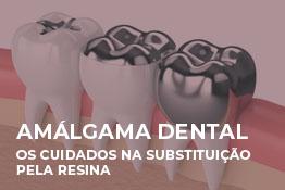 Amálgama dental: os cuidados na substituição pela resina
