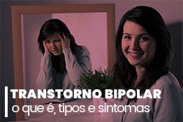 Transtorno bipolar: o que é, tipos e sintomas