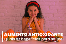 Alimento Antioxidante: quais os Benefícios para Saúde?