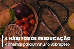 4 Hábitos de Reeducação Alimentar para Diminuir o Sobrepeso